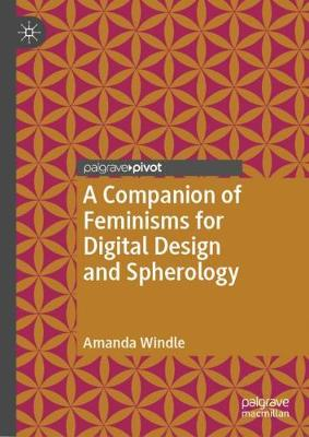 A Companion of Feminisms for Digital Design and Spherology - Amanda Windle