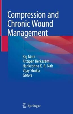Compression and Chronic Wound Management - Raj Mani