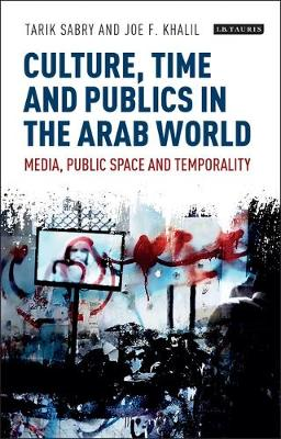 Culture, Time and Publics in the Arab World - Tarik Sabry