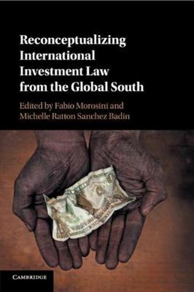 Reconceptualizing International Investment Law from the Global South - Fabio Morosini