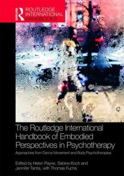 The Routledge International Handbook of Embodied Perspectives in Psychotherapy - Helen Payne