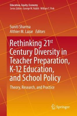 Rethinking 21st Century Diversity in Teacher Preparation, K-12 Education, and School Policy - Suniti Sharma