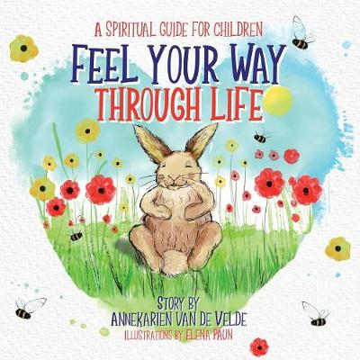 Feel Your Way Through Life - Annekarien Van de Velde