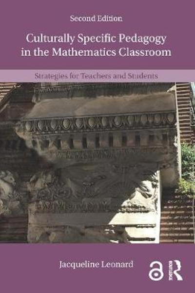 Culturally Specific Pedagogy in the Mathematics Classroom - Jacqueline Leonard