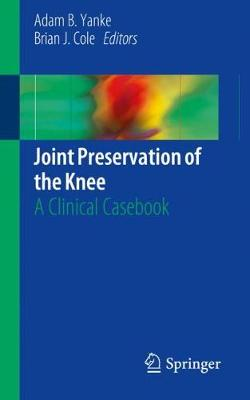 Joint Preservation of the Knee - Adam B. Yanke