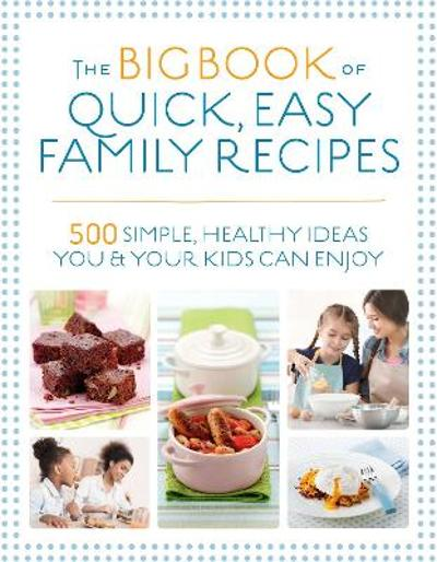 The Big Book of Quick, Easy Family Recipes - Christine Bailey