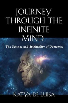 Journey Through the Infinite Mind - Katya de Luisa