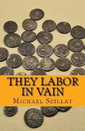 They Labor in Vain - Michael David Szillat