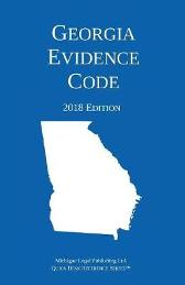 Georgia Evidence Code; 2018 Edition - Michigan Legal Publishing Ltd