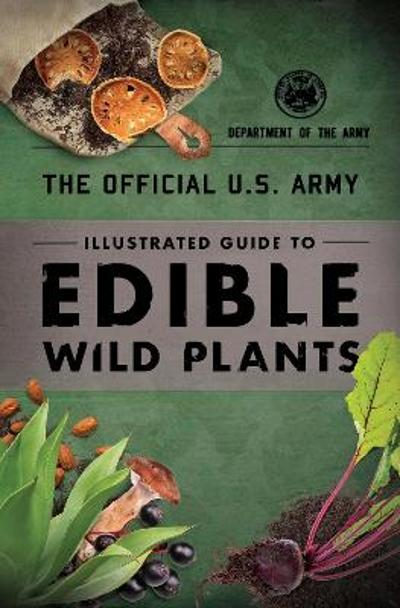 The Official U.S. Army Illustrated Guide to Edible Wild Plants - Department of the Army