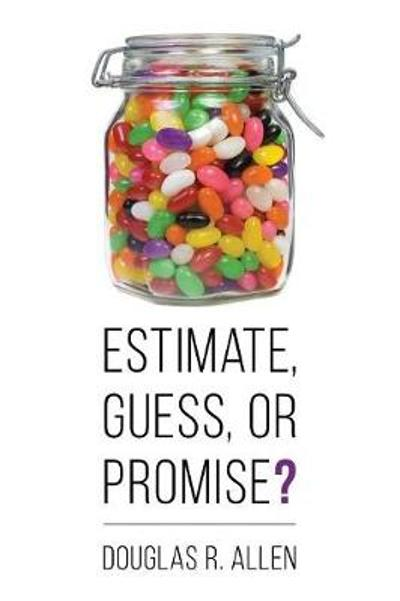 Estimate, Guess, or Promise? - Douglas Allen