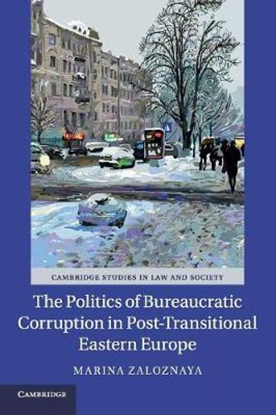 The Politics of Bureaucratic Corruption in Post-Transitional Eastern Europe - Marina Zaloznaya