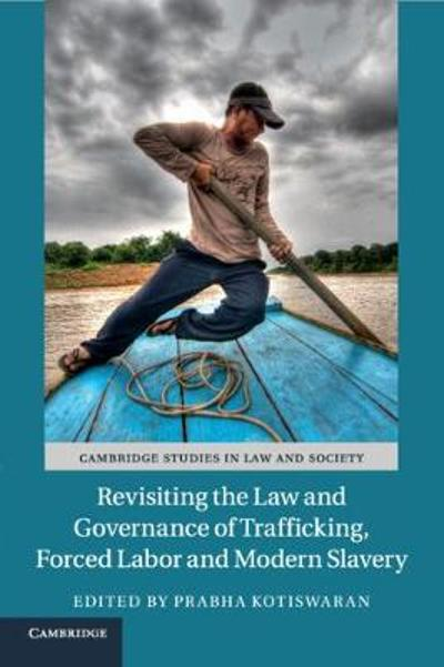 Revisiting the Law and Governance of Trafficking, Forced Labor and Modern Slavery - Prabha Kotiswaran