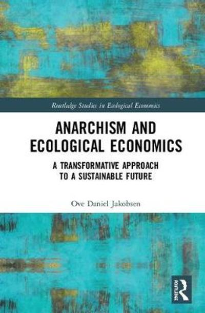 Anarchism and Ecological Economics - Ove Daniel Jakobsen