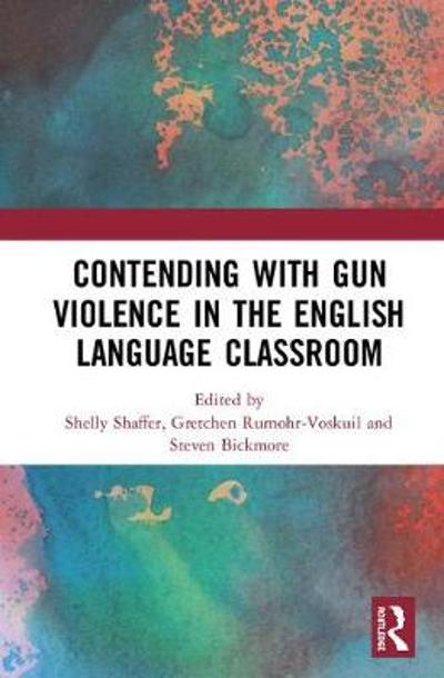 Contending with Gun Violence in the English Language Classroom - Shelly Shaffer