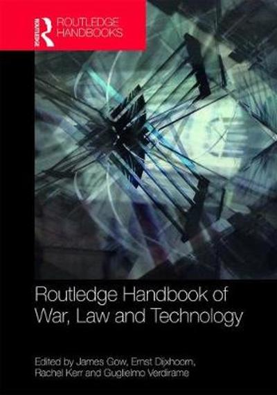 Routledge Handbook of War, Law and Technology - James Gow