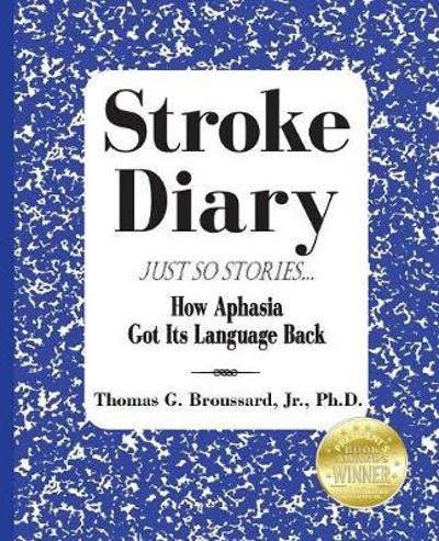Stroke Diary, Just So Stories - Thomas G Broussard Jr Ph D