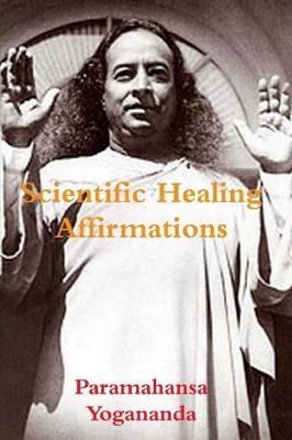 Scientific Healing Affirmations - Paramahansa Yogananda