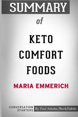 Summary of Keto Comfort Foods by Maria Emmerich - Paul Adams / Bookhabits