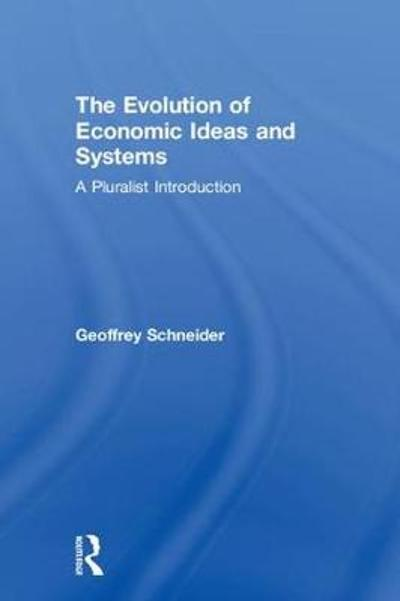 The Evolution of Economic Ideas and Systems - Geoffrey Schneider