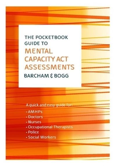 The Pocketbook Guide to Mental Capacity Act Assessments - Claire Barcham