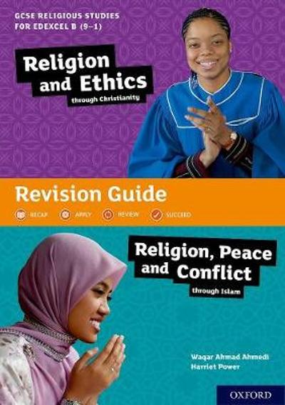 GCSE Religious Studies for Edexcel B (9-1): Religion and Ethics through Christianity and Religion, Peace and Conflict through Islam Revision Guide - Waqar Ahmad Ahmedi