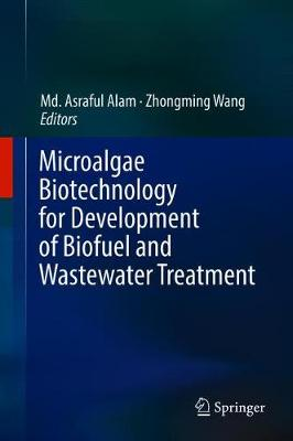 Microalgae Biotechnology for Development of Biofuel and Wastewater Treatment - Md. Asraful Alam
