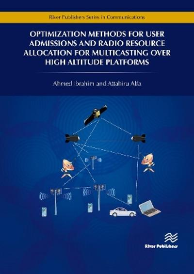 Optimization Methods for User Admissions and Radio Resource Allocation for Multicasting over High Altitude Platforms - Ahmed Ibrahim