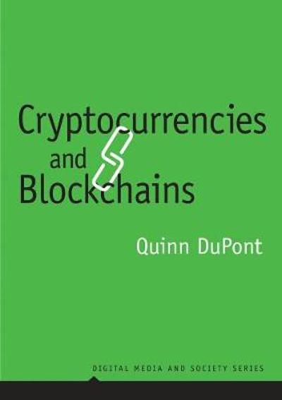 Cryptocurrencies and Blockchains - Quinn DuPont