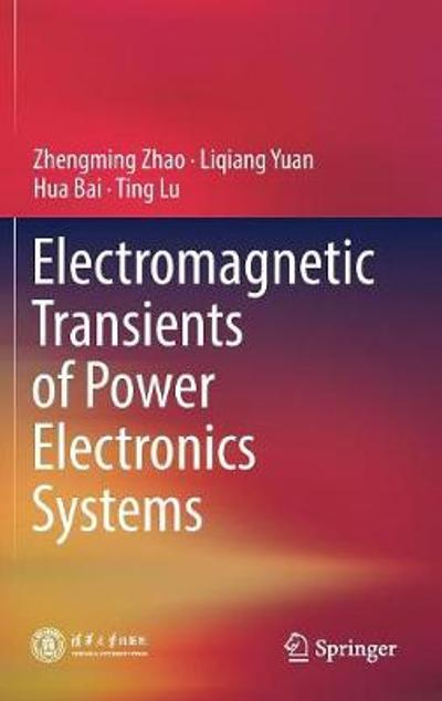 Electromagnetic Transients of Power Electronics Systems - Zhengming Zhao