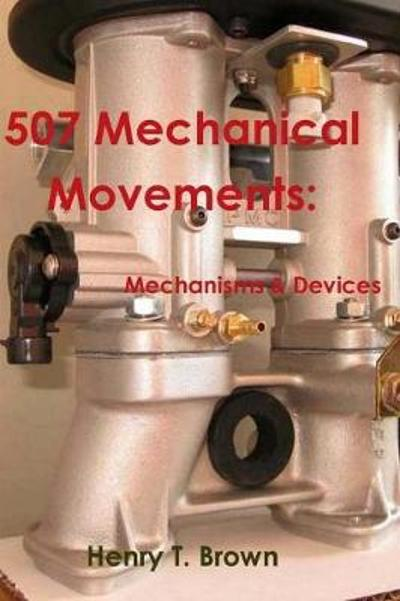 507 Mechanical Movements - Henry T Brown