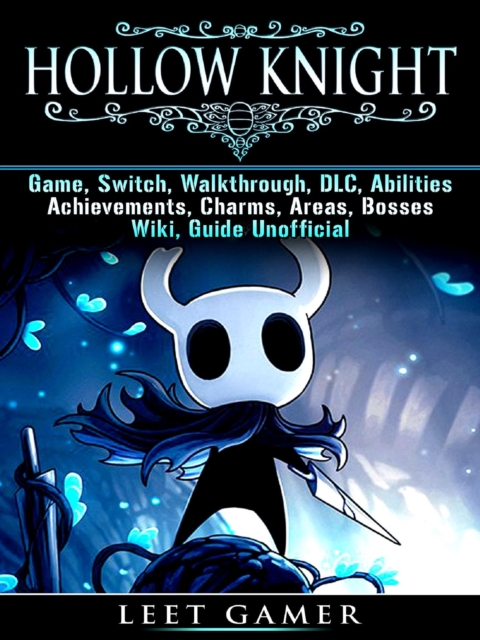 Hollow Knight Game, Switch, Walkthrough, DLC, Abilities, Achievements, Charms, Areas, Bosses, Wiki, Guide Unofficial - Leet Gamer