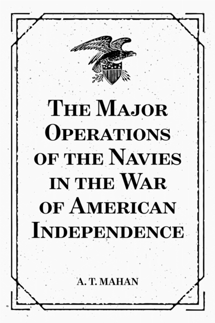 Major Operations of the Navies in the War of American Independence - A. T. Mahan