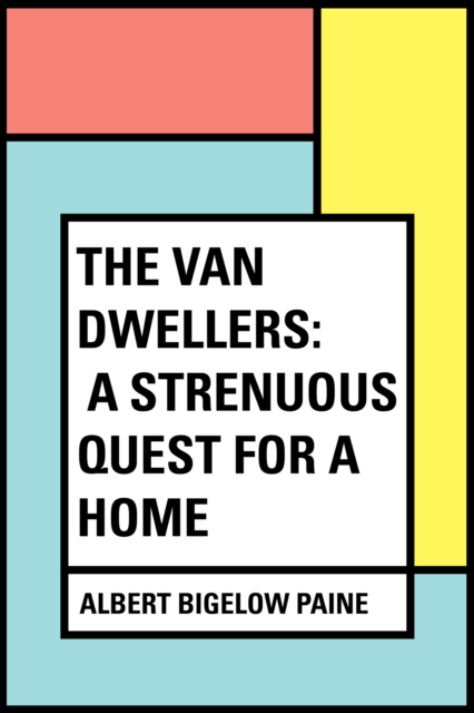 Van Dwellers: A Strenuous Quest for a Home - Albert Bigelow Paine