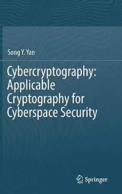 Cybercryptography: Applicable Cryptography for Cyberspace Security - Song Y. Yan