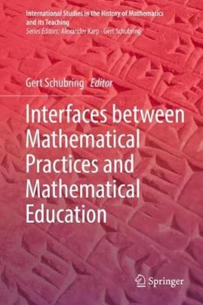 Interfaces between Mathematical Practices and Mathematical Education - Gert Schubring
