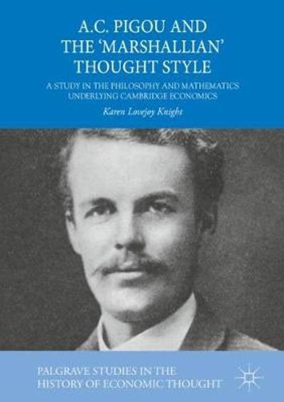 A.C. Pigou and the 'Marshallian' Thought Style - Karen Lovejoy Knight