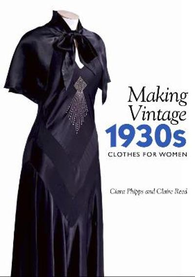 Making Vintage 1930s Clothes for Women - Ciara Phipps