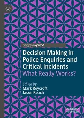 Decision Making in Police Enquiries and Critical Incidents - Mark Roycroft