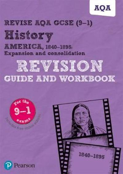 Revise AQA GCSE (9-1) History America, 1840-1895: Expansion and consolidation Revision Guide and Workbook - Julia Robertson