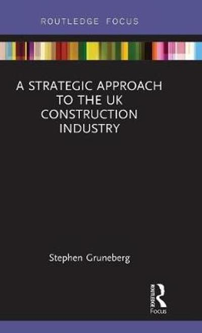 A Strategic Approach to the UK Construction Industry - Stephen Gruneberg