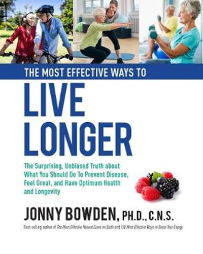 The Most Effective Ways to Live Longer - Jonny Bowden