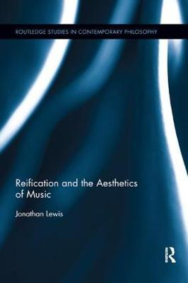 Reification and the Aesthetics of Music - Jonathan Lewis