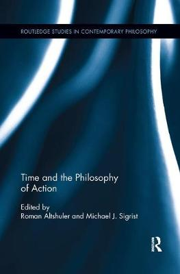 Time and the Philosophy of Action - Roman Altshuler