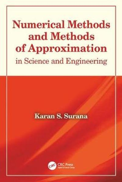 Numerical Methods and Methods of Approximation in Science and Engineering - Karan S. Surana
