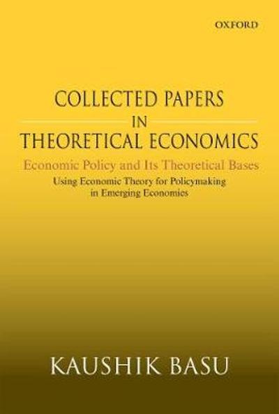 Collected Papers In Theoretical Economics: Economic Policy and Its Theoretical Bases - Kaushik Basu