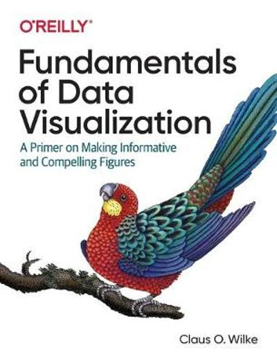 Fundamentals of Data Visualization - Claus O Wilke