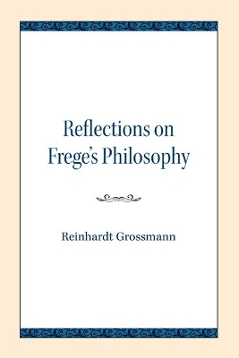 Reflections on Frege's Philosophy - Reinhardt Grossmann