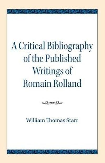 A Critical Bibliography of the Published Writings of Romain Rolland - William Thomas Starr