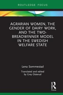 Agrarian Women, the Gender of Dairy Work, and the Two-Breadwinner Model in the Swedish Welfare State - Lena Sommestad